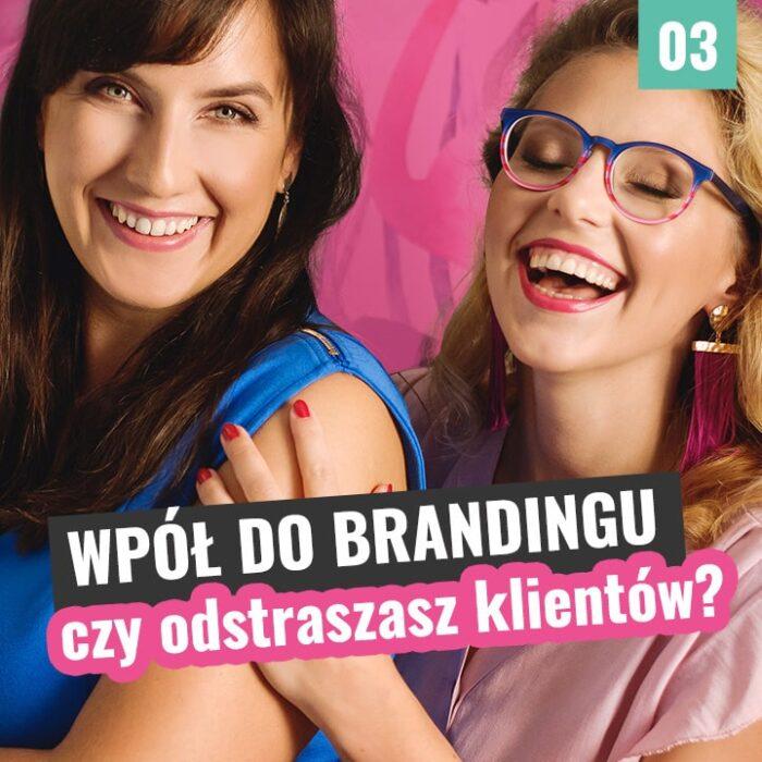 Wpół do brandingu #03 – czy odstraszasz klientów?